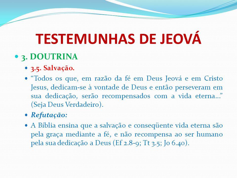 """TESTEMUNHAS DE JEOVÁ 3. DOUTRINA 3.5. Salvação. """"Todos os que, em razão da fé em Deus Jeová e em Cristo Jesus, dedicam-se à vontade de Deus e então pe"""