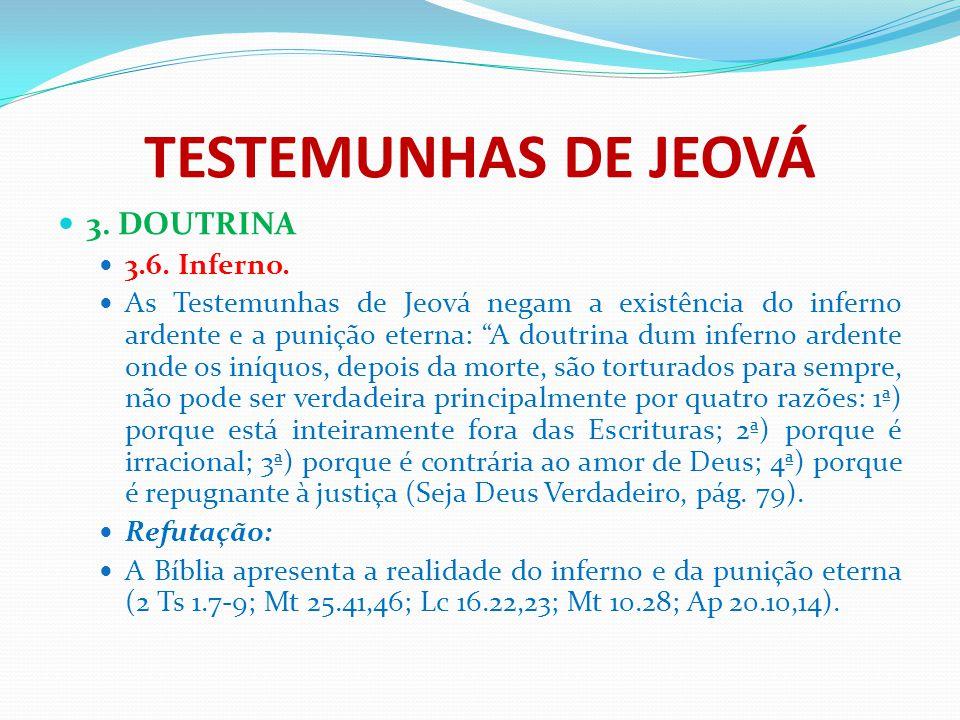 """TESTEMUNHAS DE JEOVÁ 3. DOUTRINA 3.6. Inferno. As Testemunhas de Jeová negam a existência do inferno ardente e a punição eterna: """"A doutrina dum infer"""
