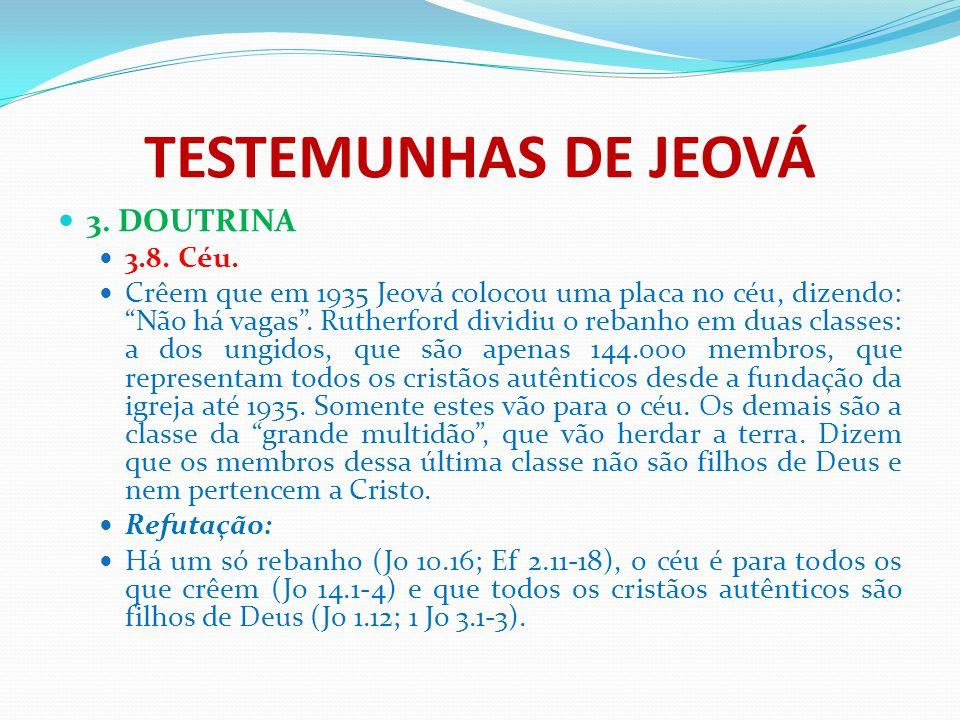 """TESTEMUNHAS DE JEOVÁ 3. DOUTRINA 3.8. Céu. Crêem que em 1935 Jeová colocou uma placa no céu, dizendo: """"Não há vagas"""". Rutherford dividiu o rebanho em"""