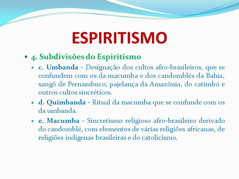 ESPIRITISMO 4. Subdivisões do Espiritismo c. Umbanda - Designação dos cultos afro-brasileiros, que se confundem com os da macumba e dos candomblés da