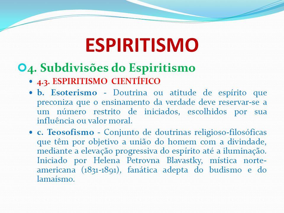 ESPIRITISMO 4. Subdivisões do Espiritismo 4.3. ESPIRITISMO CIENTÍFICO b. Esoterismo - Doutrina ou atitude de espírito que preconiza que o ensinamento