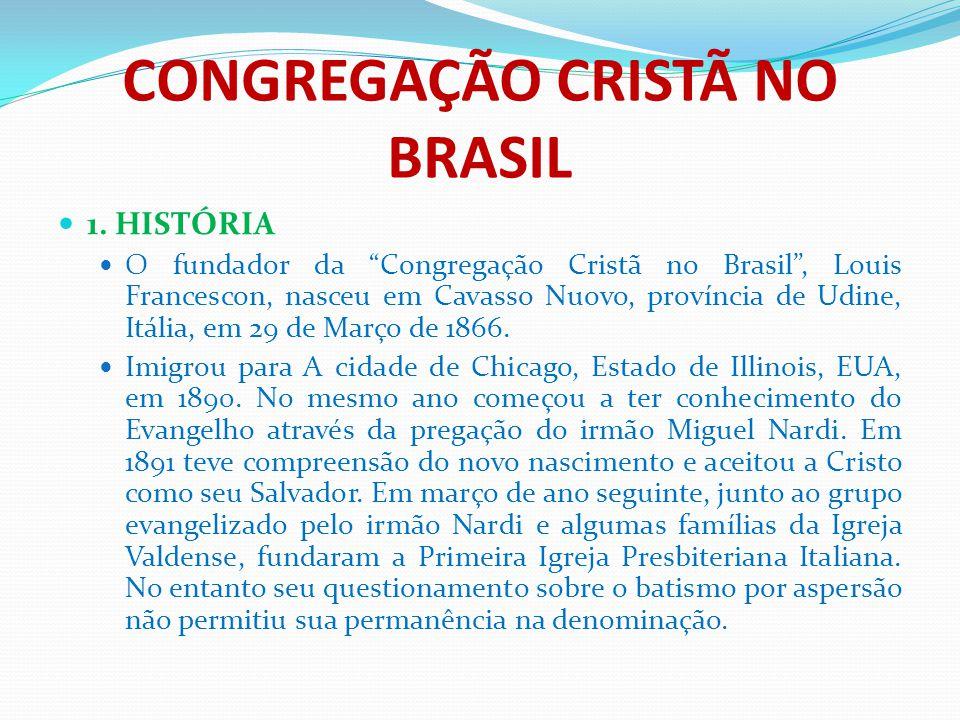 """CONGREGAÇÃO CRISTÃ NO BRASIL 1. HISTÓRIA O fundador da """"Congregação Cristã no Brasil"""", Louis Francescon, nasceu em Cavasso Nuovo, província de Udine,"""
