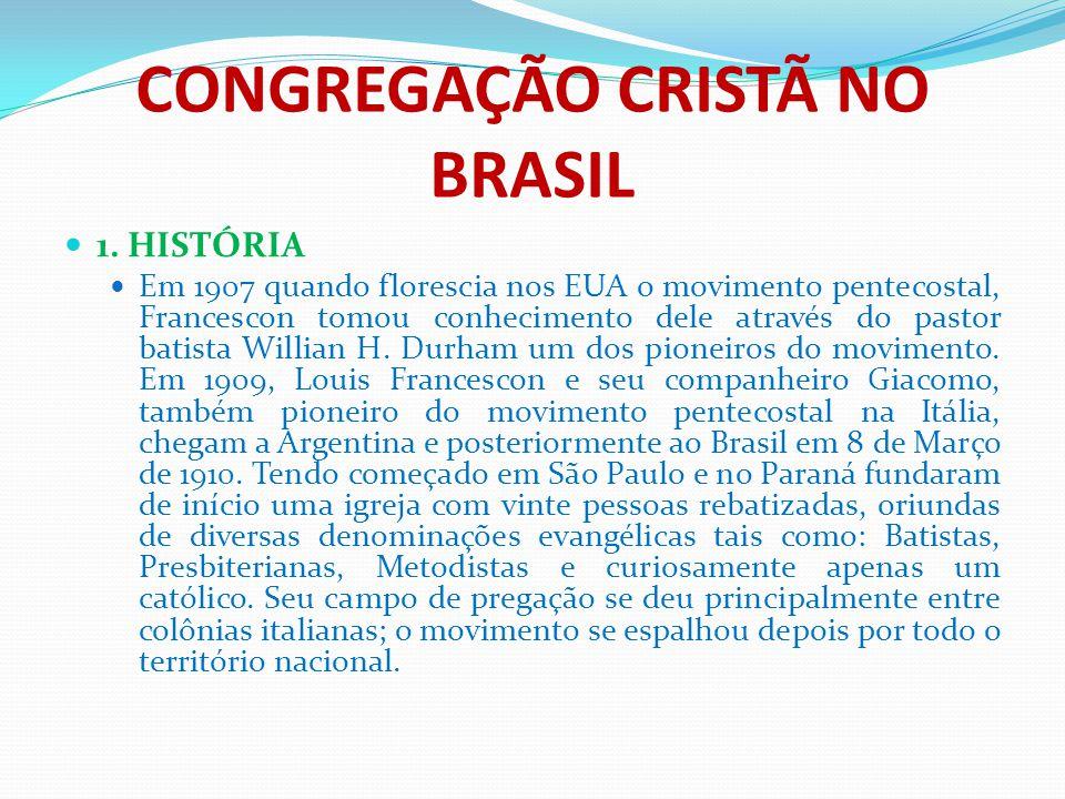 CONGREGAÇÃO CRISTÃ NO BRASIL 1. HISTÓRIA Em 1907 quando florescia nos EUA o movimento pentecostal, Francescon tomou conhecimento dele através do pasto