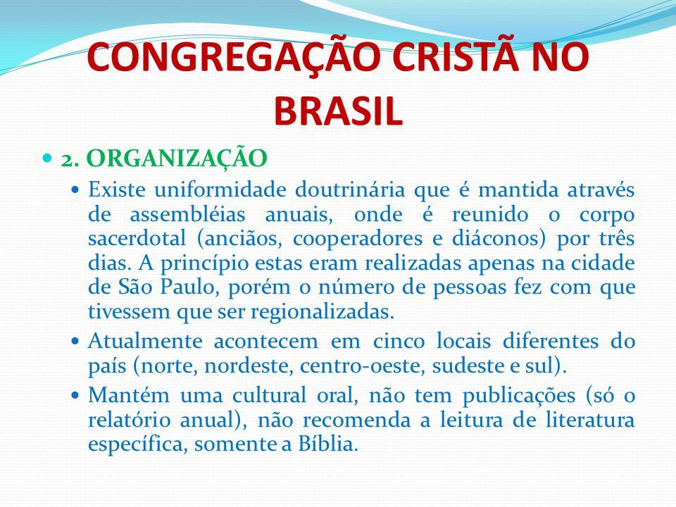 CONGREGAÇÃO CRISTÃ NO BRASIL 2. ORGANIZAÇÃO Existe uniformidade doutrinária que é mantida através de assembléias anuais, onde é reunido o corpo sacerd