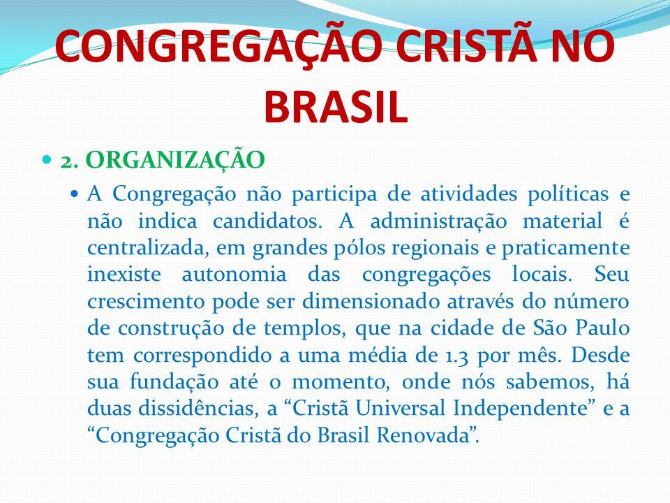 CONGREGAÇÃO CRISTÃ NO BRASIL 2. ORGANIZAÇÃO A Congregação não participa de atividades políticas e não indica candidatos. A administração material é ce