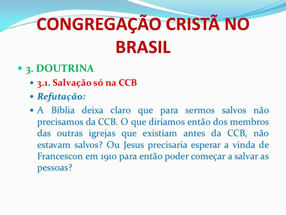 CONGREGAÇÃO CRISTÃ NO BRASIL 3. DOUTRINA 3.1. Salvação só na CCB Refutação: A Bíblia deixa claro que para sermos salvos não precisamos da CCB. O que d