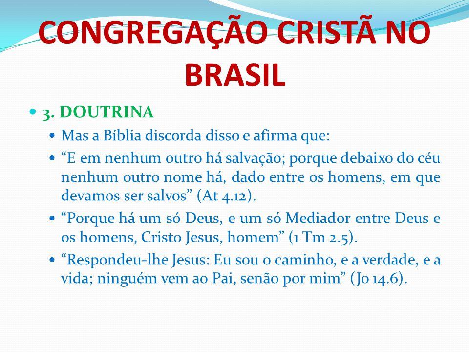 """CONGREGAÇÃO CRISTÃ NO BRASIL 3. DOUTRINA Mas a Bíblia discorda disso e afirma que: """"E em nenhum outro há salvação; porque debaixo do céu nenhum outro"""
