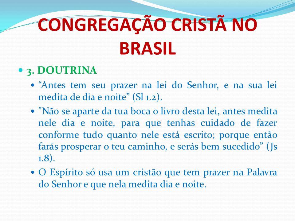 """CONGREGAÇÃO CRISTÃ NO BRASIL 3. DOUTRINA """"Antes tem seu prazer na lei do Senhor, e na sua lei medita de dia e noite"""" (Sl 1.2)."""