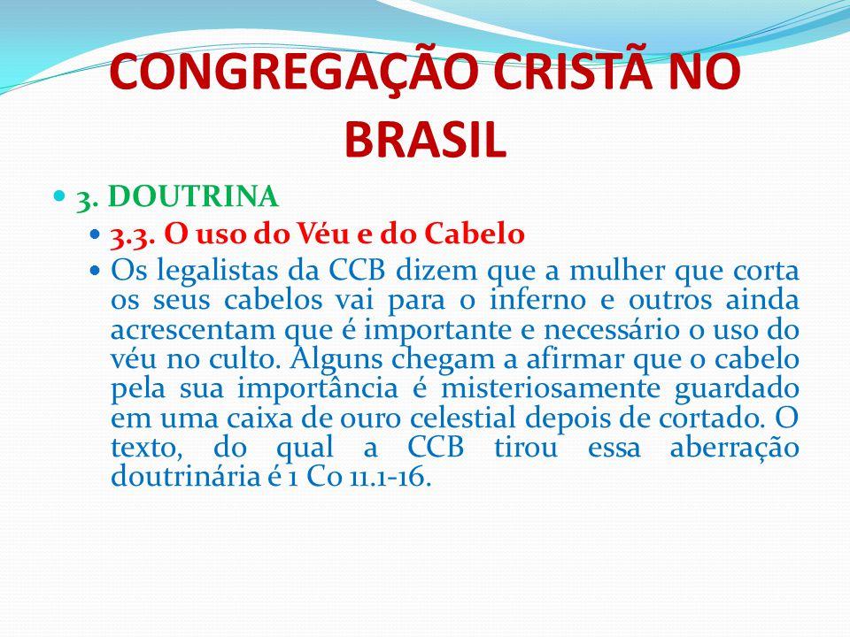 CONGREGAÇÃO CRISTÃ NO BRASIL 3. DOUTRINA 3.3. O uso do Véu e do Cabelo Os legalistas da CCB dizem que a mulher que corta os seus cabelos vai para o in