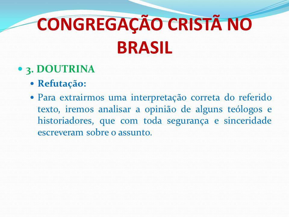 CONGREGAÇÃO CRISTÃ NO BRASIL 3. DOUTRINA Refutação: Para extrairmos uma interpretação correta do referido texto, iremos analisar a opinião de alguns t