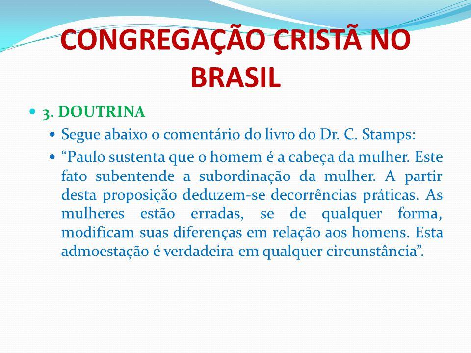 """CONGREGAÇÃO CRISTÃ NO BRASIL 3. DOUTRINA Segue abaixo o comentário do livro do Dr. C. Stamps: """"Paulo sustenta que o homem é a cabeça da mulher. Este f"""