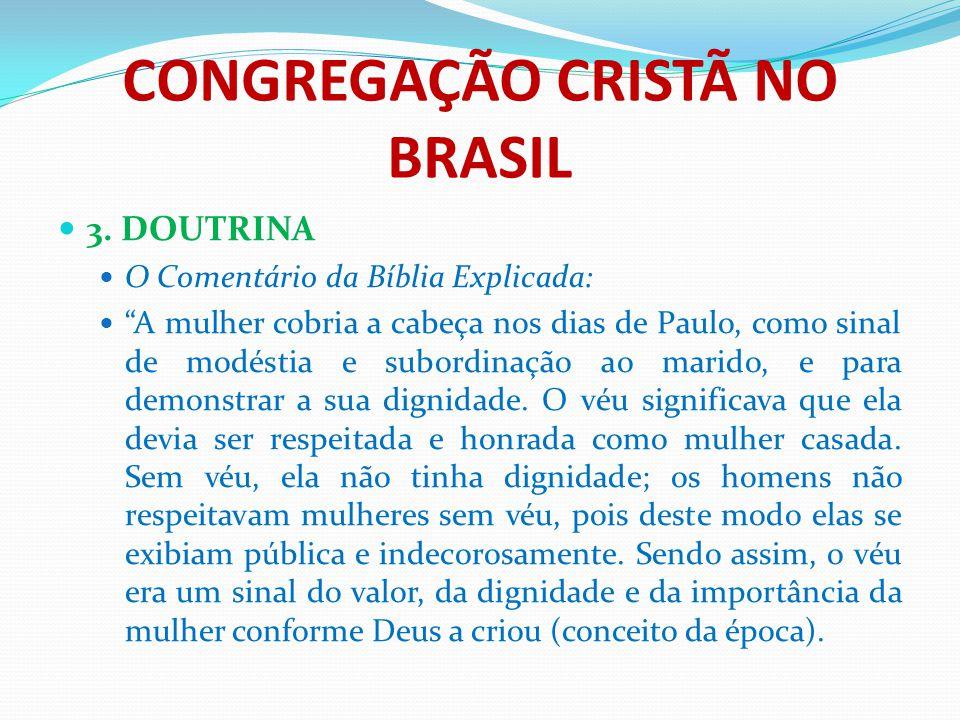 """CONGREGAÇÃO CRISTÃ NO BRASIL 3. DOUTRINA O Comentário da Bíblia Explicada: """"A mulher cobria a cabeça nos dias de Paulo, como sinal de modéstia e subor"""