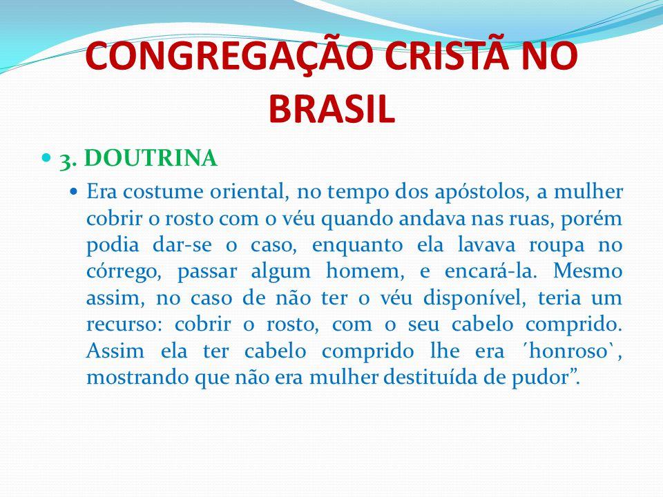 CONGREGAÇÃO CRISTÃ NO BRASIL 3. DOUTRINA Era costume oriental, no tempo dos apóstolos, a mulher cobrir o rosto com o véu quando andava nas ruas, porém