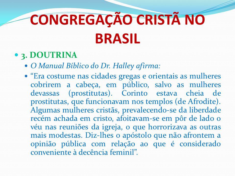 """CONGREGAÇÃO CRISTÃ NO BRASIL 3. DOUTRINA O Manual Bíblico do Dr. Halley afirma: """"Era costume nas cidades gregas e orientais as mulheres cobrirem a cab"""