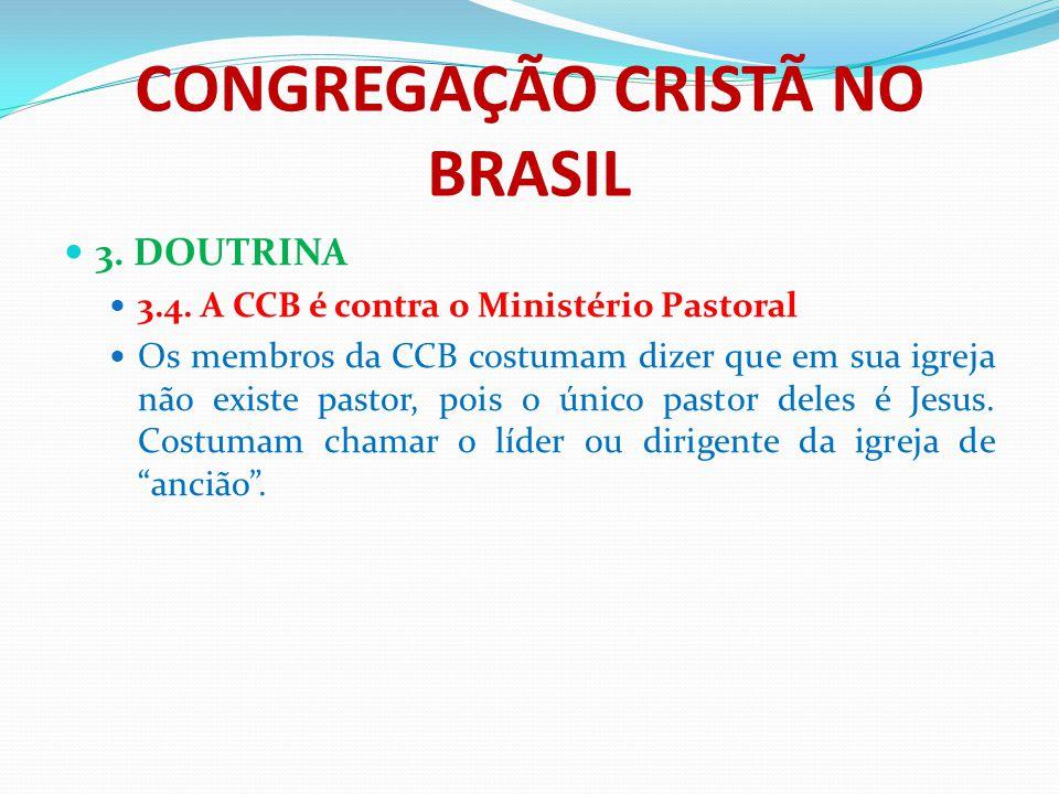 CONGREGAÇÃO CRISTÃ NO BRASIL 3. DOUTRINA 3.4. A CCB é contra o Ministério Pastoral Os membros da CCB costumam dizer que em sua igreja não existe pasto