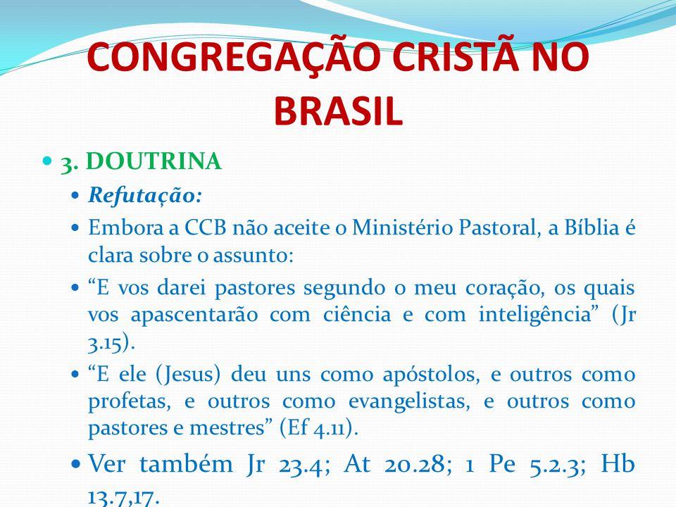 """CONGREGAÇÃO CRISTÃ NO BRASIL 3. DOUTRINA Refutação: Embora a CCB não aceite o Ministério Pastoral, a Bíblia é clara sobre o assunto: """"E vos darei past"""