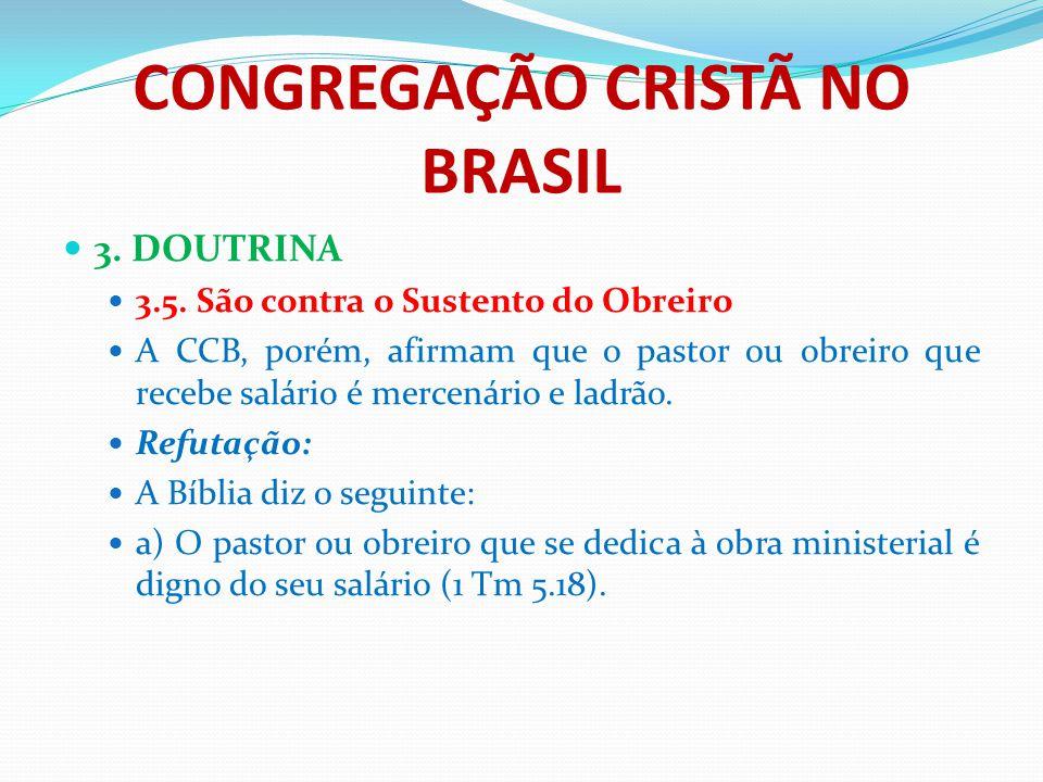 CONGREGAÇÃO CRISTÃ NO BRASIL 3. DOUTRINA 3.5. São contra o Sustento do Obreiro A CCB, porém, afirmam que o pastor ou obreiro que recebe salário é merc