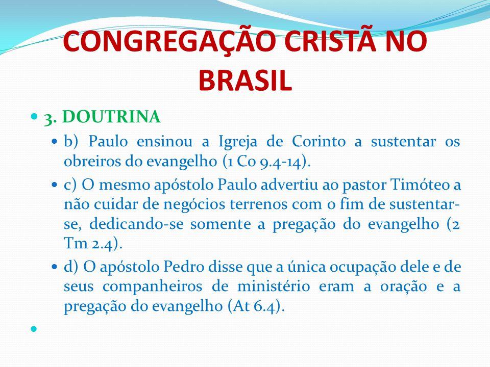 CONGREGAÇÃO CRISTÃ NO BRASIL 3. DOUTRINA b) Paulo ensinou a Igreja de Corinto a sustentar os obreiros do evangelho (1 Co 9.4-14). c) O mesmo apóstolo