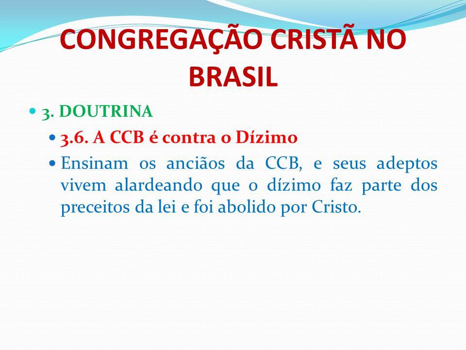 CONGREGAÇÃO CRISTÃ NO BRASIL 3. DOUTRINA 3.6. A CCB é contra o Dízimo Ensinam os anciãos da CCB, e seus adeptos vivem alardeando que o dízimo faz part