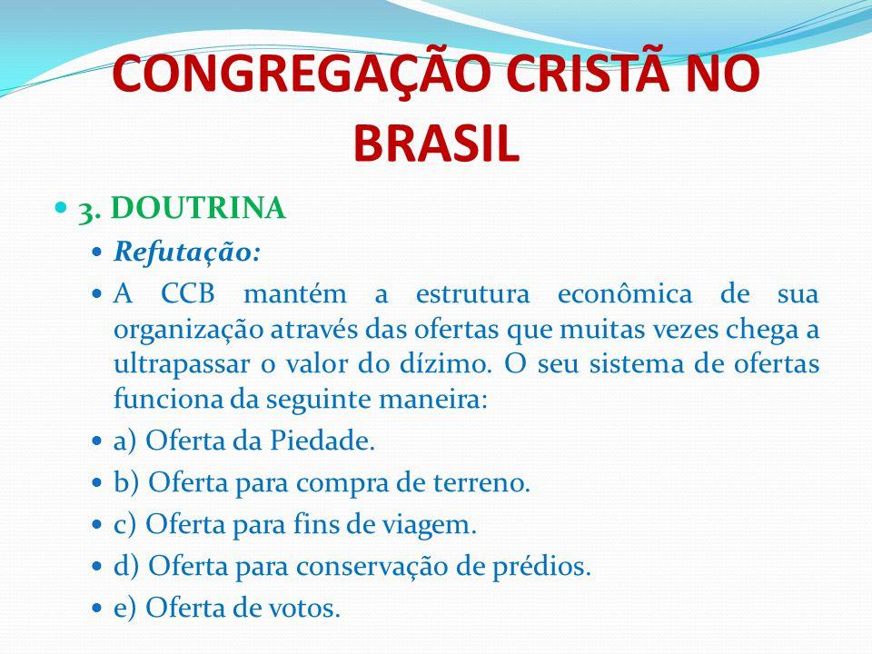 CONGREGAÇÃO CRISTÃ NO BRASIL 3. DOUTRINA Refutação: A CCB mantém a estrutura econômica de sua organização através das ofertas que muitas vezes chega a