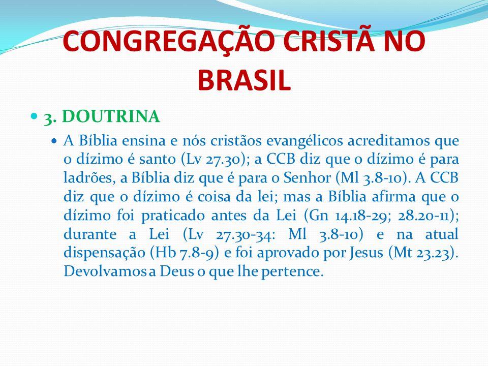 CONGREGAÇÃO CRISTÃ NO BRASIL 3. DOUTRINA A Bíblia ensina e nós cristãos evangélicos acreditamos que o dízimo é santo (Lv 27.30); a CCB diz que o dízim