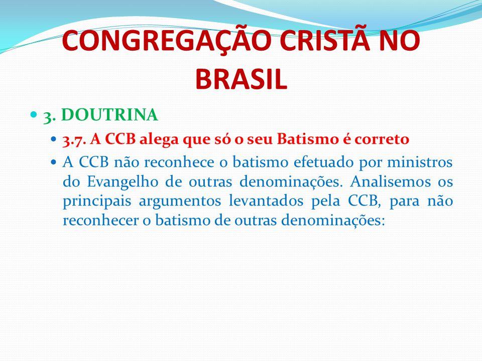 CONGREGAÇÃO CRISTÃ NO BRASIL 3. DOUTRINA 3.7. A CCB alega que só o seu Batismo é correto A CCB não reconhece o batismo efetuado por ministros do Evang