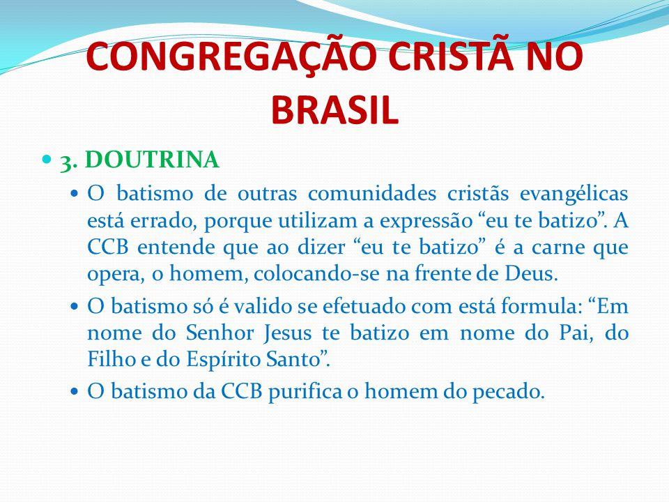 """CONGREGAÇÃO CRISTÃ NO BRASIL 3. DOUTRINA O batismo de outras comunidades cristãs evangélicas está errado, porque utilizam a expressão """"eu te batizo""""."""