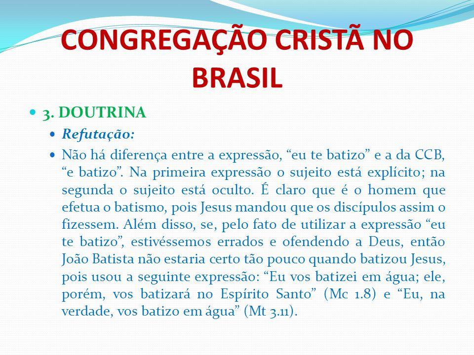 """CONGREGAÇÃO CRISTÃ NO BRASIL 3. DOUTRINA Refutação: Não há diferença entre a expressão, """"eu te batizo"""" e a da CCB, """"e batizo"""". Na primeira expressão o"""