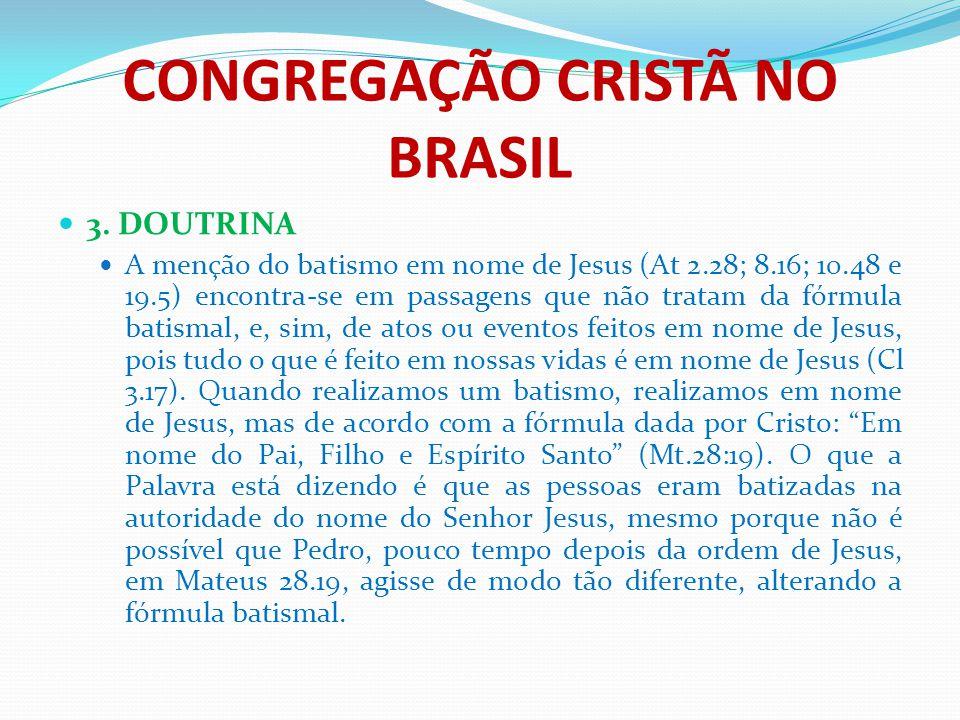 CONGREGAÇÃO CRISTÃ NO BRASIL 3. DOUTRINA A menção do batismo em nome de Jesus (At 2.28; 8.16; 10.48 e 19.5) encontra-se em passagens que não tratam da