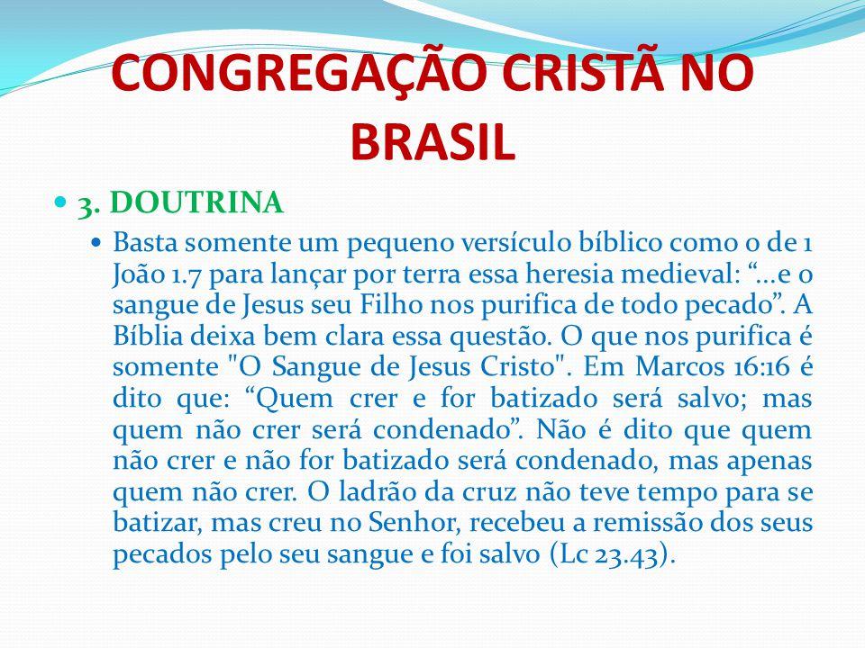 CONGREGAÇÃO CRISTÃ NO BRASIL 3. DOUTRINA Basta somente um pequeno versículo bíblico como o de 1 João 1.7 para lançar por terra essa heresia medieval: