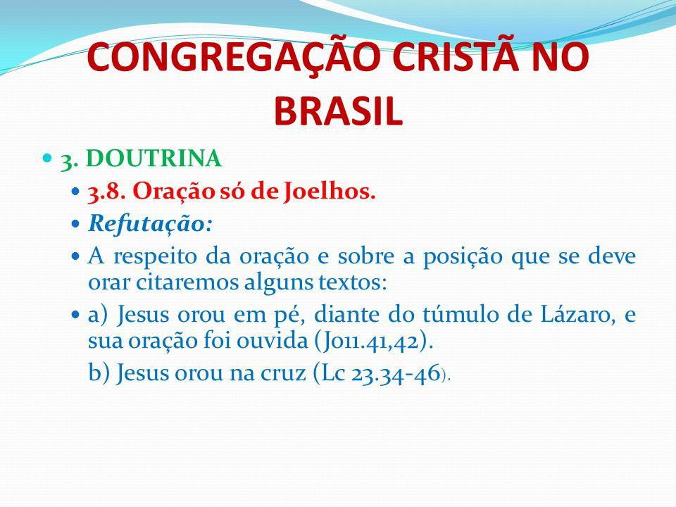 CONGREGAÇÃO CRISTÃ NO BRASIL 3. DOUTRINA 3.8. Oração só de Joelhos. Refutação: A respeito da oração e sobre a posição que se deve orar citaremos algun