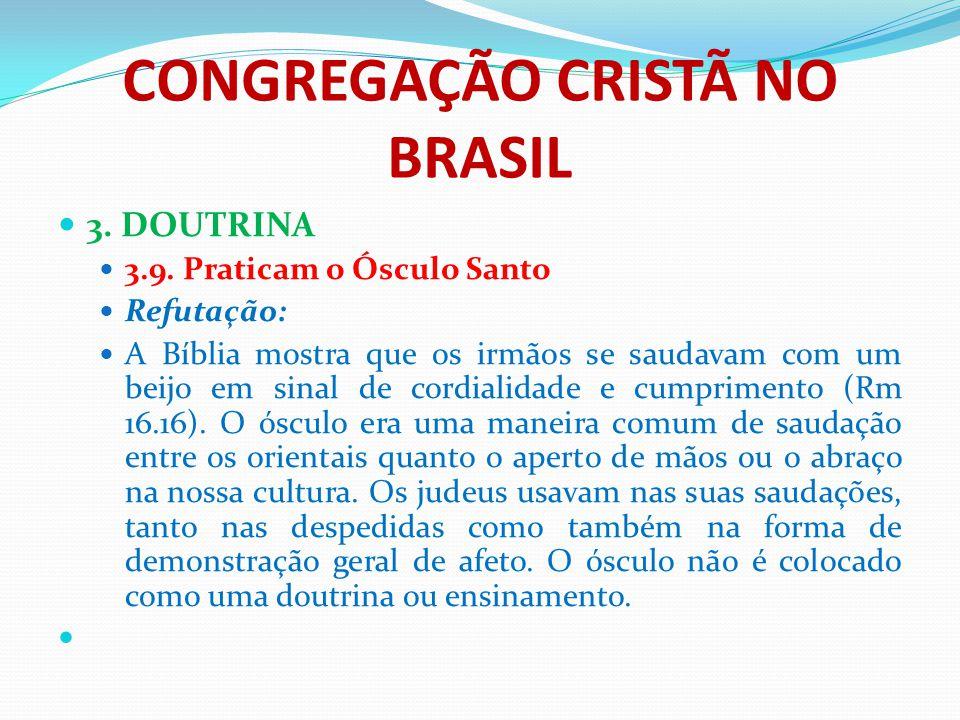 CONGREGAÇÃO CRISTÃ NO BRASIL 3. DOUTRINA 3.9. Praticam o Ósculo Santo Refutação: A Bíblia mostra que os irmãos se saudavam com um beijo em sinal de co