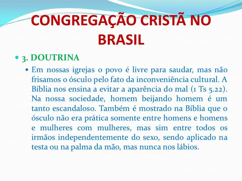 CONGREGAÇÃO CRISTÃ NO BRASIL 3. DOUTRINA Em nossas igrejas o povo é livre para saudar, mas não frisamos o ósculo pelo fato da inconveniência cultural.