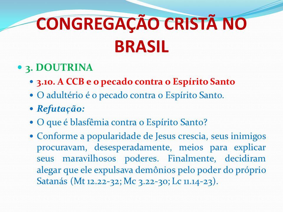 CONGREGAÇÃO CRISTÃ NO BRASIL 3. DOUTRINA 3.10. A CCB e o pecado contra o Espírito Santo O adultério é o pecado contra o Espírito Santo. Refutação: O q