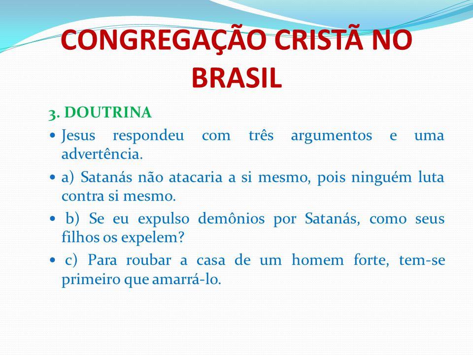 CONGREGAÇÃO CRISTÃ NO BRASIL 3. DOUTRINA Jesus respondeu com três argumentos e uma advertência. a) Satanás não atacaria a si mesmo, pois ninguém luta
