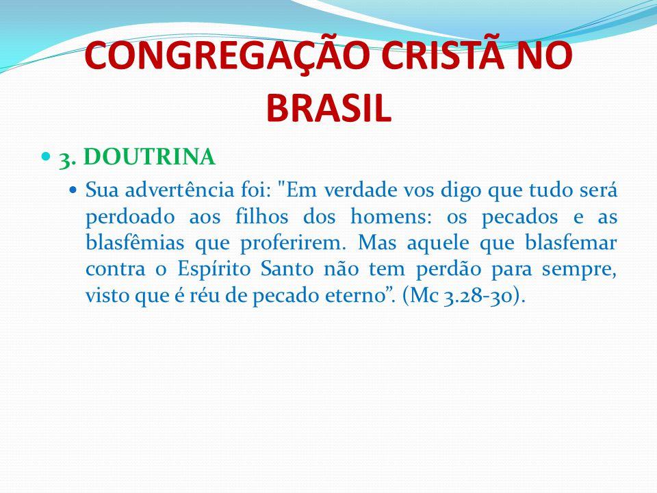 CONGREGAÇÃO CRISTÃ NO BRASIL 3. DOUTRINA Sua advertência foi: