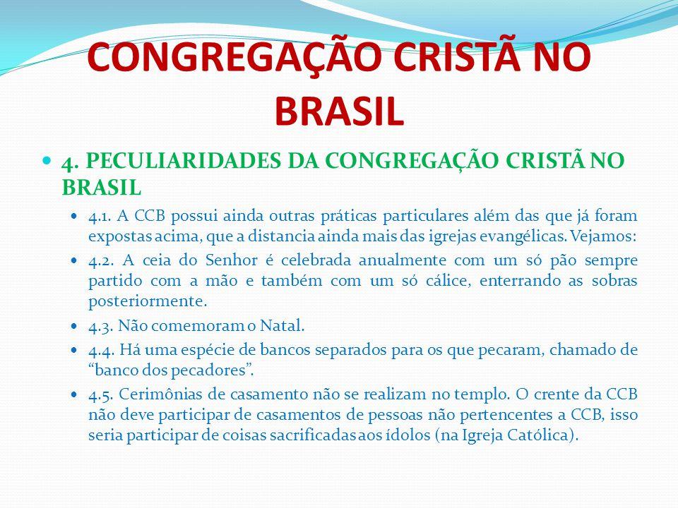 CONGREGAÇÃO CRISTÃ NO BRASIL 4. PECULIARIDADES DA CONGREGAÇÃO CRISTÃ NO BRASIL 4.1. A CCB possui ainda outras práticas particulares além das que já fo