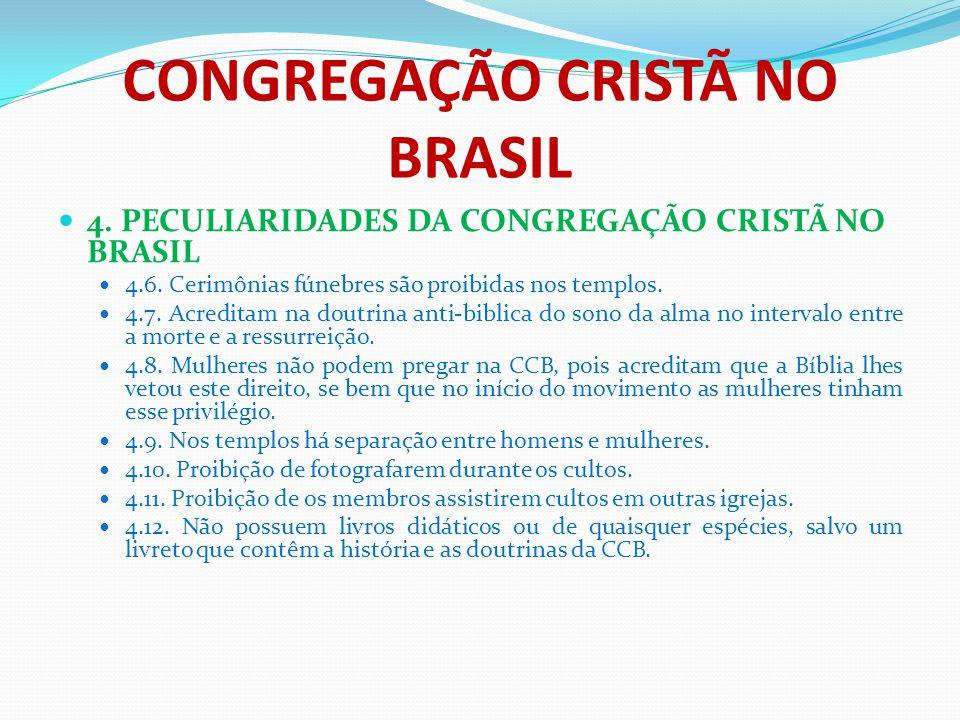 CONGREGAÇÃO CRISTÃ NO BRASIL 4. PECULIARIDADES DA CONGREGAÇÃO CRISTÃ NO BRASIL 4.6. Cerimônias fúnebres são proibidas nos templos. 4.7. Acreditam na d