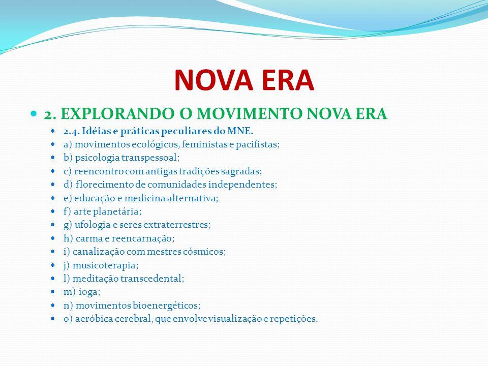 NOVA ERA 2. EXPLORANDO O MOVIMENTO NOVA ERA 2.4. Idéias e práticas peculiares do MNE. a) movimentos ecológicos, feministas e pacifistas; b) psicologia
