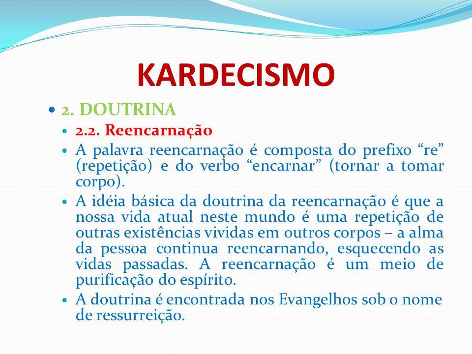"""KARDECISMO 2. DOUTRINA 2.2. Reencarnação A palavra reencarnação é composta do prefixo """"re"""" (repetição) e do verbo """"encarnar"""" (tornar a tomar corpo). A"""