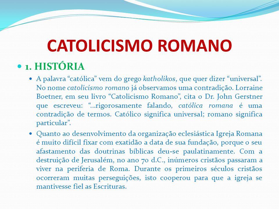"""CATOLICISMO ROMANO 1. HISTÓRIA A palavra """"católica"""" vem do grego katholikos, que quer dizer """"universal"""". No nome catolicismo romano já observamos uma"""
