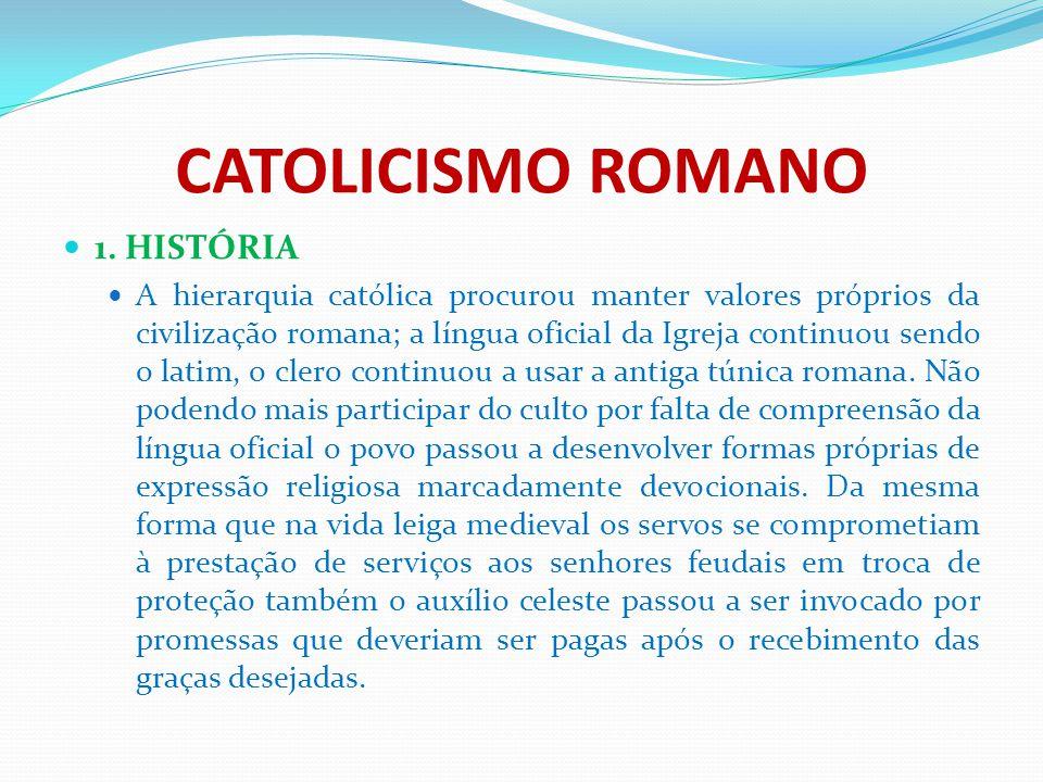 CATOLICISMO ROMANO 1. HISTÓRIA A hierarquia católica procurou manter valores próprios da civilização romana; a língua oficial da Igreja continuou send