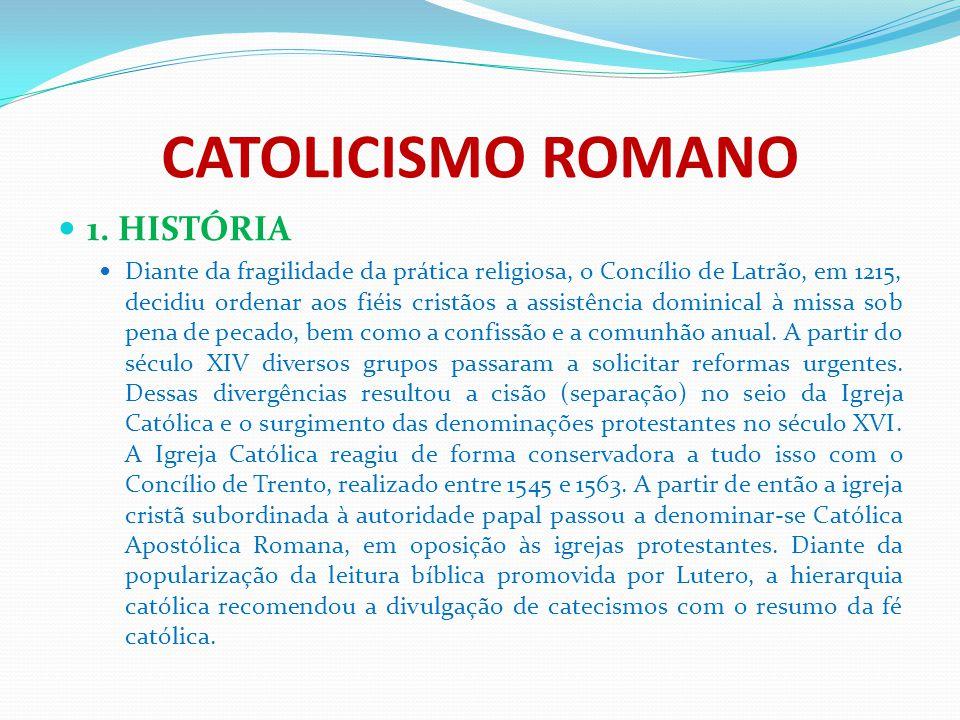 CATOLICISMO ROMANO 1. HISTÓRIA Diante da fragilidade da prática religiosa, o Concílio de Latrão, em 1215, decidiu ordenar aos fiéis cristãos a assistê