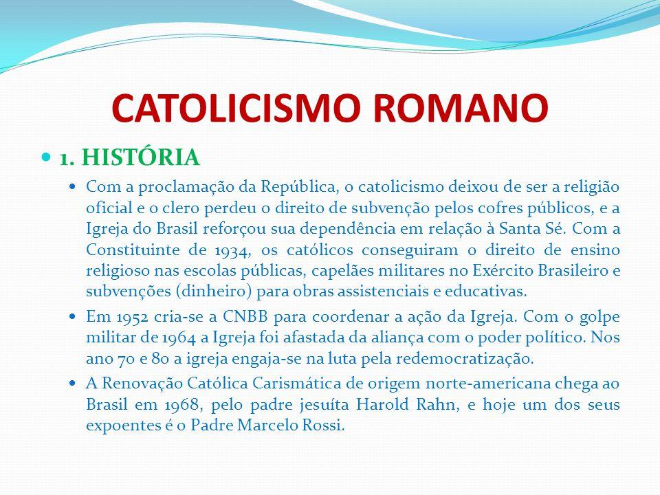 CATOLICISMO ROMANO 1. HISTÓRIA Com a proclamação da República, o catolicismo deixou de ser a religião oficial e o clero perdeu o direito de subvenção