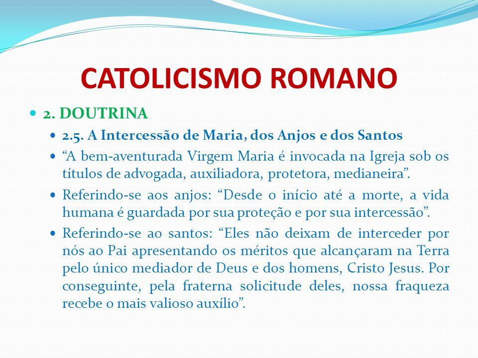 """CATOLICISMO ROMANO 2. DOUTRINA 2.5. A Intercessão de Maria, dos Anjos e dos Santos """"A bem-aventurada Virgem Maria é invocada na Igreja sob os títulos"""