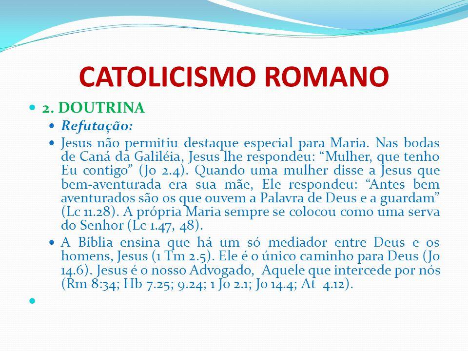 """CATOLICISMO ROMANO 2. DOUTRINA Refutação: Jesus não permitiu destaque especial para Maria. Nas bodas de Caná da Galiléia, Jesus lhe respondeu: """"Mulher"""