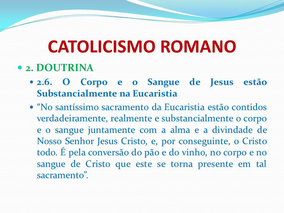 """CATOLICISMO ROMANO 2. DOUTRINA 2.6. O Corpo e o Sangue de Jesus estão Substancialmente na Eucaristia """"No santíssimo sacramento da Eucaristia estão con"""