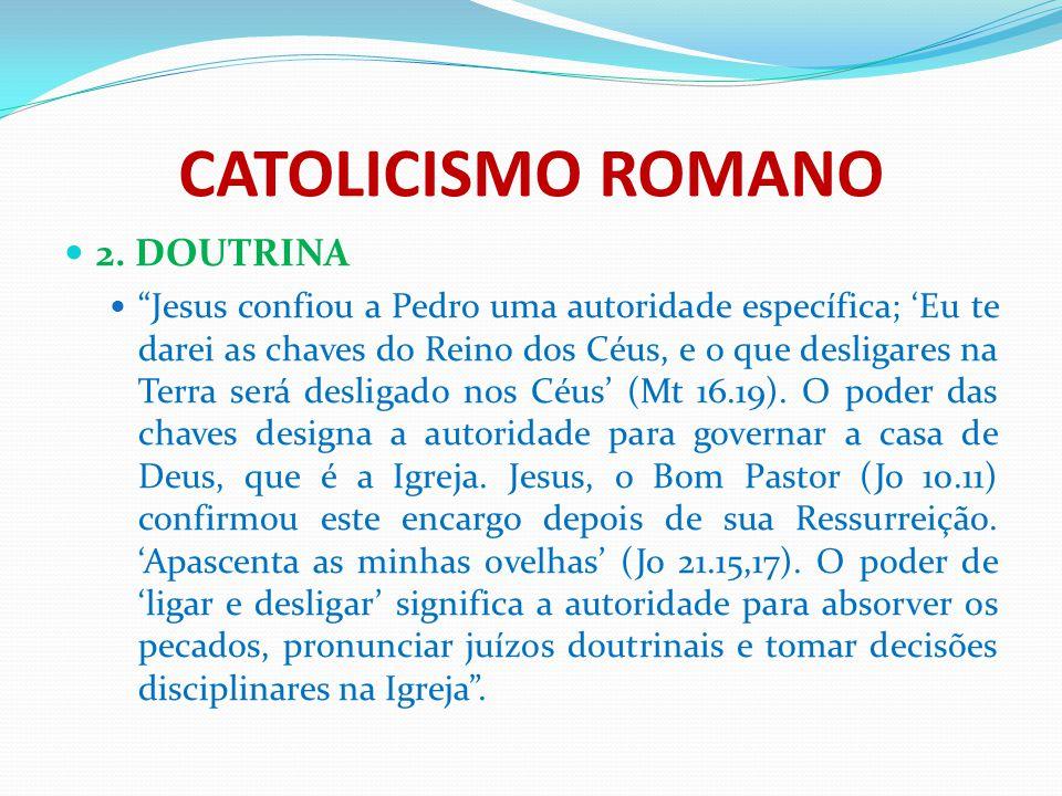 """CATOLICISMO ROMANO 2. DOUTRINA """"Jesus confiou a Pedro uma autoridade específica; 'Eu te darei as chaves do Reino dos Céus, e o que desligares na Terra"""