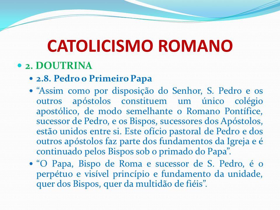 """CATOLICISMO ROMANO 2. DOUTRINA 2.8. Pedro o Primeiro Papa """"Assim como por disposição do Senhor, S. Pedro e os outros apóstolos constituem um único col"""