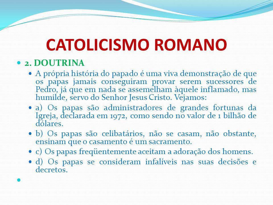 CATOLICISMO ROMANO 2. DOUTRINA A própria história do papado é uma viva demonstração de que os papas jamais conseguiram provar serem sucessores de Pedr